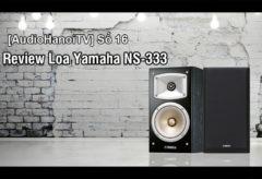 [AudioHanoiTV] Số 16: Review loa Yamaha NS-333