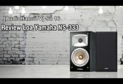 [AudioHanoiTV] Số 16: Review loa Yamaha NS-333