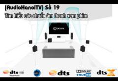 [AudioHanoiTV] Số 19: Tìm hiểu các chuẩn âm thanh xem phim