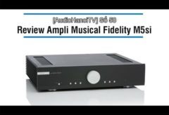 [AudioHanoiTV] Số 58: Review Ampli Musical Fidelity M5si