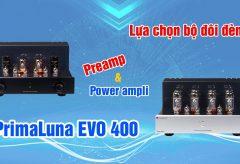Lựa chọn bộ đôi đèn Preamp và Power ampli PrimaLuna EVO 400 | AudioHanoiTV 292