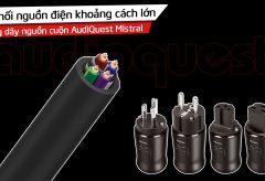 Kết nối nguồn điện khoảng cách lớn bằng dây nguồn cuộn AudiQuest Mistral I AudioHanoiTV 341