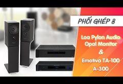 Sự kết hợp ăn ý của Loa Pylon Audio Opal Monitor và Emotiva BasX PT 100 + A 300 | Phối ghép 8
